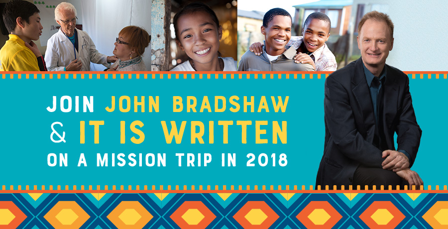 Join John Bradshaw & It Is Written on a Mission Trip in 2018