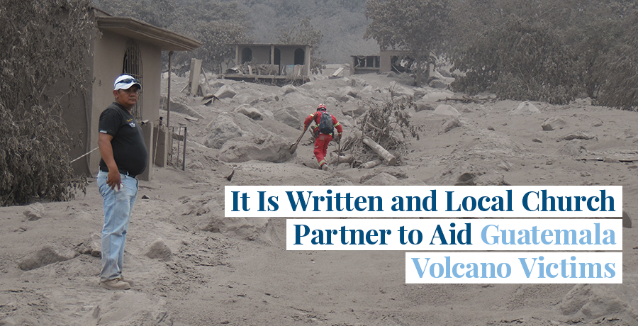 It Is Written and Local Church Partner to Aid Guatemala Volcano Victims