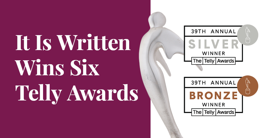 It Is Written Wins Six Telly Awards: 39th Annual Silver Winner, 39th Annual Bronze Winner